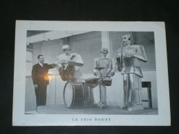 LE TRIO ROBOT - Vrais Robots Qui Jouent -adresse Zénon SPECHT Anvers Rue De La Gare 14 - Chanteurs & Musiciens
