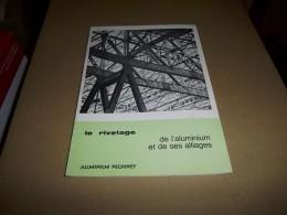 LE RIVETAGE DE L ´ALUMINIUM ET DE SES ALLIAGES 1972  ALUMINIUM PECHINEY - Bricolage / Technique