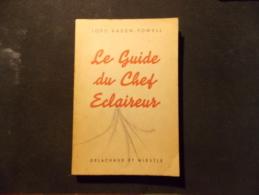 Le Guide Du Chef Eclaireur Lord Baden Powell Delachaux Et Niestlé 1946 - Padvinderij