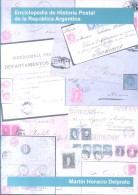 ENCICLOPEDIA DE HISTORIA POSTAL DE LA REPUBLICA ARGENTINA - MARTIN HORACIO DEL PRATO AGOSTO 2015 PRIMERA EDICION - Filatelia E Historia De Correos