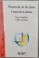 Heures De Vie De Classe : Concevoir Et Animer (Xavier Papillon - Gilles Grosson) - Livres, BD, Revues