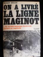 0n A Livré La Ligne Maginot, Roger Bruge, Chez Fayard, 21 X 16 Cm, 383 Pages. - 1939-45