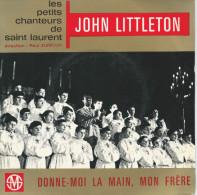 """Disque Vinyle 45 Tours : John LITTLETOn Avec Les Petits Chanteurs De SAINT-LAURENT """"Donne-moi La Main, Mon Frère"""". - Religion & Gospel"""