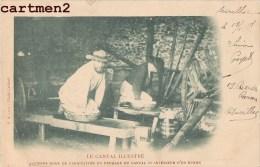 LE CANTAL ANCIEN MODE DE FABRICATION DU FROMAGE VACHER INTERIEUR D'UN BURON FROMAGERIE METIER 15 CANTAL AUVERGNE - Condat