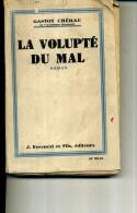 1930  LA VOLUPTE DU MAL GASTON CHERAU 250 PAGES - 1901-1940