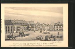 AK Berlin, Königstor Jetzt Alexanderplatz Um 1779 Mit Tuchfabrik Hesse U. Turm D. Nikolai-Kirche - Mitte