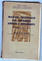 MANUEL TECHNIQUE DES APPRENTIS AJUSTEUR ET PRECISIONNISTE PREPARATION AU C.A.P. 1944 - Livres Scolaires