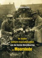 Jan Vancoillie De Duitse Militaire Begraafplaatsen In Moorslede NIEUW BOEK - Ieper Flandern 1914 1918 WOI - Guerre 1914-18