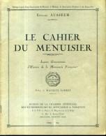Etienne Ausseur Le Cahier Du Menuisier Lecons Elementaires D'histoire De La Menuiserie Francaise 1925 - Do-it-yourself / Technical