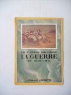 LA GUERRE DE 1870 - 1871 ENCYCLOPEDIE PAR L´IMAGE LIBRAIRIE HACHETTE 1932 - Enciclopedias