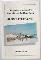 Histoire Et Mémoire D'un Village Du Haut-Jura, Bois-d'Amont Par Francis Bono - Franche-Comté