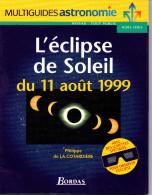 """Multiguides Astronomie Philippe De La Cotardière """" L' éclipsse De Soleil Du 11 Août 1999 """" Très Bon Etat"""