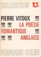 LA POÉSIE ROMANTIQUE ANGLAISE PAR PIERRE VITOUX ÉDIT. ARMAND COLIN COLL. U2 1971 - Poésie