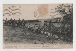 """ARTILLERIE """"Notre Artillerie En Route Vers La Frontière"""" - LL PARIS  - Guerre 14-18 - 1914-18"""