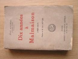 Dix Annees A Malmaison ( 1907-1917 ) DEDICACE De Jean Ajalbert   1919 - Livres, BD, Revues
