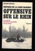 Histoire De La LIGNE MAGINOT : Offensive Sur Le Rhin //Roger Bruge - Fayard 1978 - Guerre 1939-45