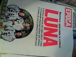 RIVISTA SETTIMANALE N.981 EPOCA 13 LUGLIO 1969 LUNA NUMERO SPECIALE A COLORI C2 - Testi Scientifici