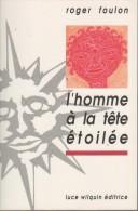 L'homme à La Tête étoilée Par Roger Foulon.   Voir Conditions Particulières - Livres, BD, Revues