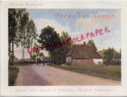 CHROMO CACAO VAN HOUTEN - VUE DE HOLLANDE-CHEMIN ENTRE HEESCH ET NISTELRODE- BRABANT HOLLANDAIS - Van Houten