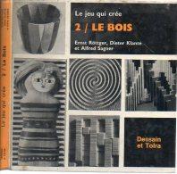 Livre - Le Jeu Qui Crée - Le BOIS - 1972 (jeux Jouet) - Do-it-yourself / Technical