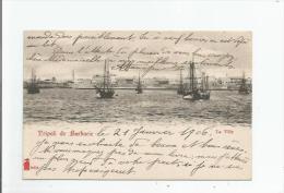 TRIPOLI DE BARBARIE 15634  LA VILLE (BATEAUX A VOILES) 1906 - Libyen