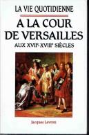 La Vie Quoditienne A LA COUR DE VERSAILLES Au XVIIè Et XVIIIè Siècles.   Jacques Levron.   1991.. - Historisch