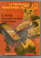 LA TECHNIQUE DE LA REPARATION AUTOMOBILE- LE MOTEUR - M. DESBOIS-L.MARIE-J-P. MARTIN- FOUCHER-1979 - Auto