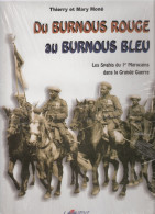 BURNOUS ROUGE AU BURNOUS BLEU HISTORIQUE SPAHIS MAROCAINS GUERRE 1914 1918 COMBAT UNIFORME RSM CAVALERIE - Livres