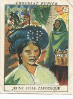 CHROMOS PUPIER - AMERIQUE DU NORD - MEXIQUE - JEUNE FILLE ZAPOTEQUE. - Chocolat