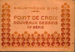 « Points De Croix – Nouveaux Dessins – 1ère Série » Bibl. D.M.C. -  Ed. De DILLMONT, Th. à Mulhouse - Point De Croix
