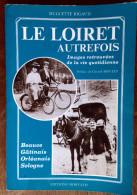 Le Loiret Autrefois. Beauce Gâtinais Orléanais Sologne. Muguette Rigaud. Gérard Boutet. 1985 - Centre - Val De Loire