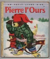 UN PETIT LIVRE D� OR -  PIERRE L� OURS, Par P. SCARRY, Illustrations de R. SCARRY, N� 100, VOIR SCAN