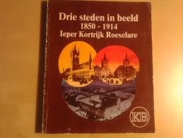 Catalogus: Drie Steden In Beeld 1850 - 1914 Ieper Kortrijk Roeselare, 112 Blz., 1981, - Livres, BD, Revues