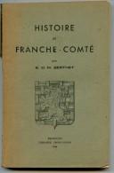 Jura - HISTOIRE  DE  FRANCHE - COMTE  - Par  :  B. Et M. Berthet  - Edit. Lib. Chaffanjon , Besançon 1944 - Franche-Comté