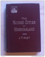 RUINED CITIES OF MASHONALAND ,  J.T.BENT, :1896, Reprint Of 3rd Ed. - Esplorazioni/Viaggi
