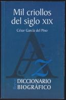 LIT-15 CUBA. MIL CRIOLLOS DEL SIGLO XIX. DICCIONARIO BIOGRAFICO. 2013. CESAR GARCIA DEL PINO. - Cultural