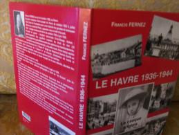 Françis FERNEZ : LE HAVRE , 1936-1944 , Le CASQUE ANGLAIS , 2004 - Normandie
