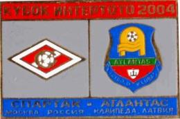 Football Soccer. Pin 2004 Spartak Moscow (Russia) - Atlantas Klaipeda (Latvia) - Football