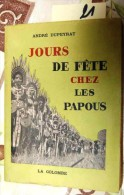 B01-21- Jours De Fête Chez Les Papous, André Dupeyrat, 1954, 174 Pages - Papouasie-Nouvelle-Guinée