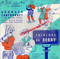 36 - CHATEAUROUX- FOLKLORE DU BERRY - 45 TOURS-GEORGES CANTOURNET -GERARD DELORD-LUCIEN GUILLEMAIN - Vinyles