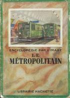 Le Métropolitain - Livre Historique Sur Le Métro Parisien, Avec De Nombreuses Photos - Hachette 1950 ( Voir Scan ) - Books, Magazines, Comics