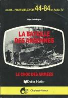 Livre : La Bataille Des Ardennes -Le Choc Des Armées -Edition RTBF Charleroi-Namur -1984 ( Voir Scan ) - Guerre 1939-45