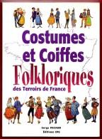 Costumes Et Coiffes Folkloriques Des Terroirs De France.  Serge Pacaud - Culture