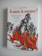 LORRAINE - SORCELLERIE ET REPRESSION EN LORRAINE, Jacques ROEHRIG, A MORT LA SORCIERE - Lorraine - Vosges