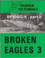 Broken Eagles 3 - Fighter Picturials, BF 109 G/K Part II - Weltkrieg 1939-45