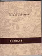 BRABANT LA PROVINCE HIER ET AUJOURD'HUI  1976 - Documents Historiques