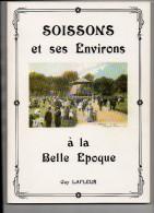 22 K ) 02 - AISNE - SOISSONS ET SES ENVIRONS A LA BELLE EPOQUE - 1983 - 235 CP - Picardie - Nord-Pas-de-Calais