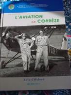 Naissance De L'AVIATION EN CORRÈZE ,Hommes & Aérodromes 1911-1950-R.Michaud /Aéronautique,avions,biplans,hydravions..... - Limousin