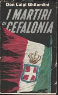 DC2) Don Luigi Ghilardini I MARTIRI DI CEFALONIA 1960 GRECIA CON DEDICA E AUTOGRAFO DELL'AUTORE - - Storia, Biografie, Filosofia