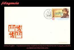 AMERICA. CHILE SPD-FDC. 1984 IV CENTENARIO DE FUNDACIONES HISPÁNICAS EN EL ESTRECHO DE MAGALLANES - Cile